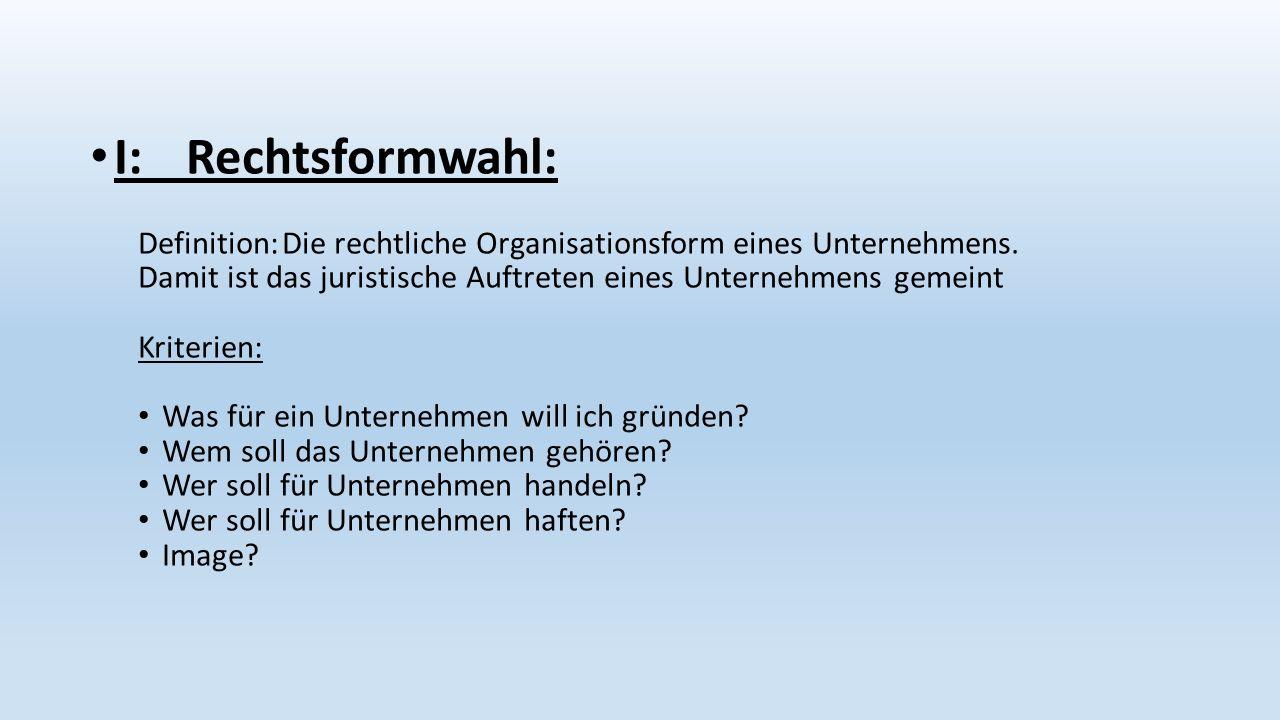I:Rechtsformwahl: Definition:Die rechtliche Organisationsform eines Unternehmens.