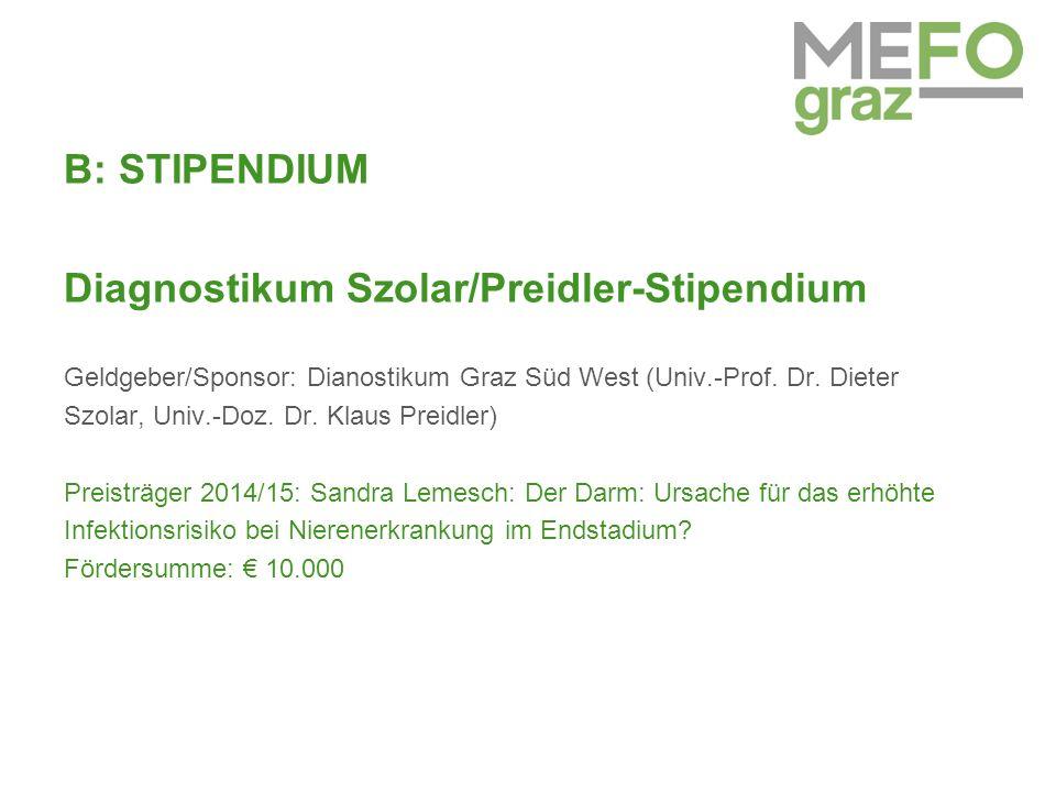 B: STIPENDIUM Diagnostikum Szolar/Preidler-Stipendium Geldgeber/Sponsor: Dianostikum Graz Süd West (Univ.-Prof.