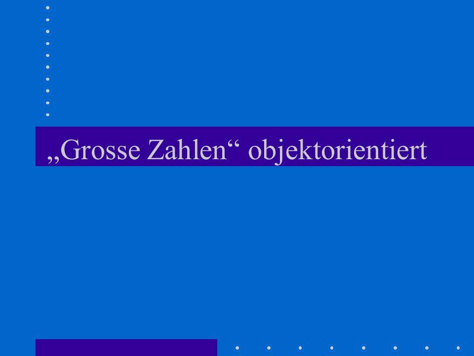 """Grosse Zahlen objektorientiert"
