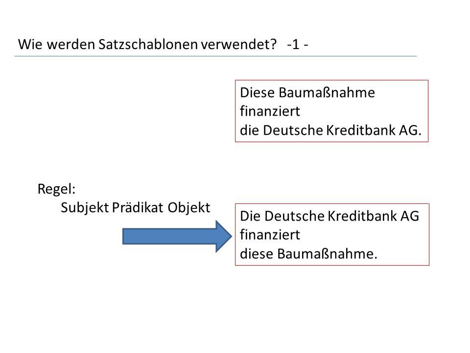 Wie werden Satzschablonen verwendet. -1 - Diese Baumaßnahme finanziert die Deutsche Kreditbank AG.