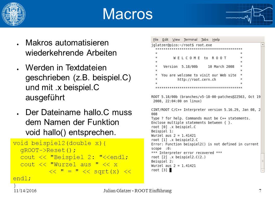 11/14/2016Julian Glatzer - ROOT Einführung7 Macros ● Makros automatisieren wiederkehrende Arbeiten ● Werden in Textdateien geschrieben (z.B.