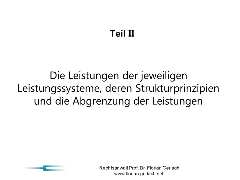 Teil II Die Leistungen der jeweiligen Leistungssysteme, deren Strukturprinzipien und die Abgrenzung der Leistungen Rechtsanwalt Prof.
