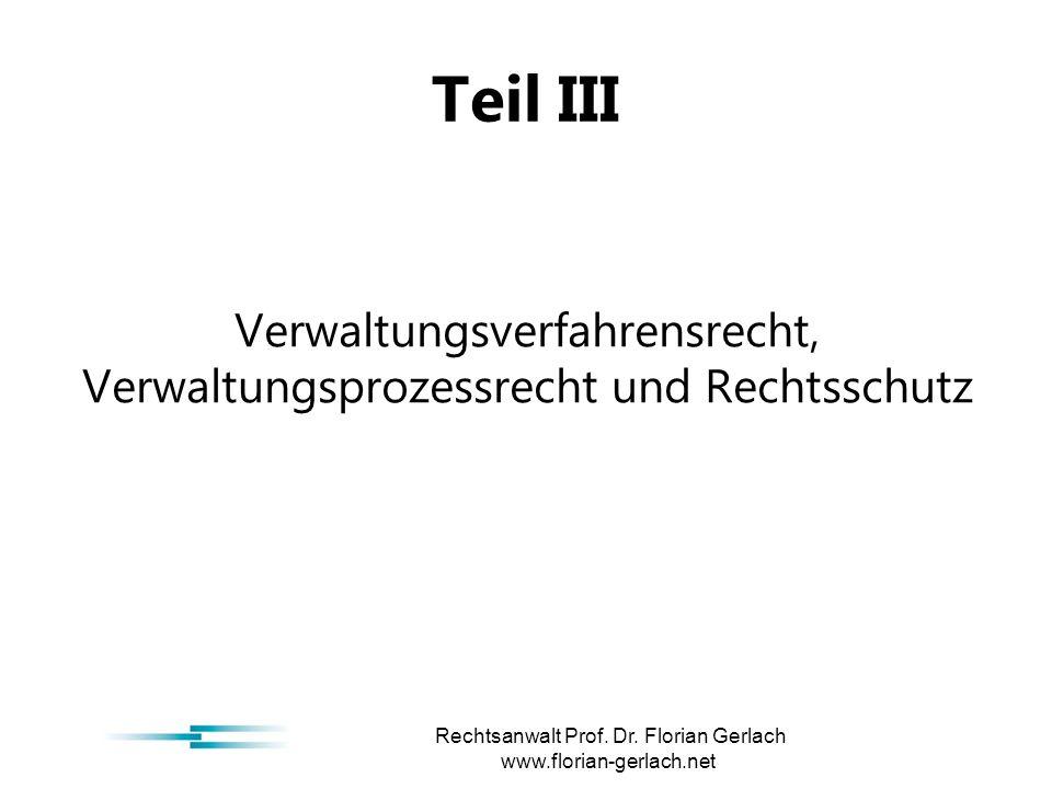 Teil III Verwaltungsverfahrensrecht, Verwaltungsprozessrecht und Rechtsschutz Rechtsanwalt Prof.
