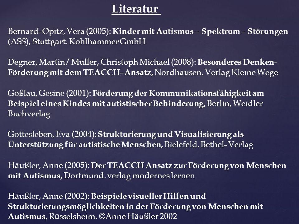 Literatur Bernard–Opitz, Vera (2005): Kinder mit Autismus – Spektrum – Störungen (ASS), Stuttgart.