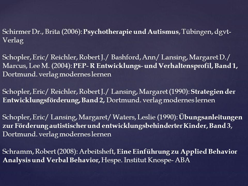 Schirmer Dr., Brita (2006): Psychotherapie und Autismus, Tübingen, dgvt- Verlag Schopler, Eric/ Reichler, Robert J./ Bashford, Ann/ Lansing, Margaret D./ Marcus, Lee M.