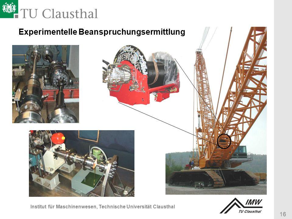 16 Institut für Maschinenwesen, Technische Universität Clausthal Experimentelle Beanspruchungsermittlung