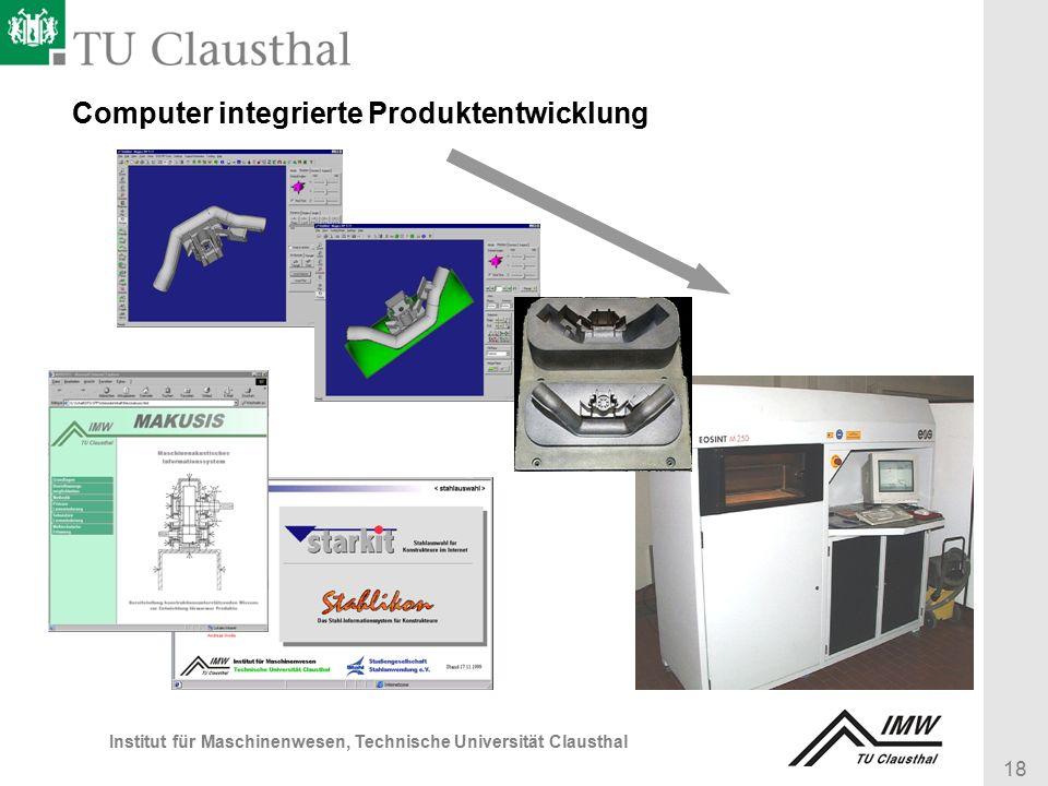 18 Institut für Maschinenwesen, Technische Universität Clausthal Computer integrierte Produktentwicklung