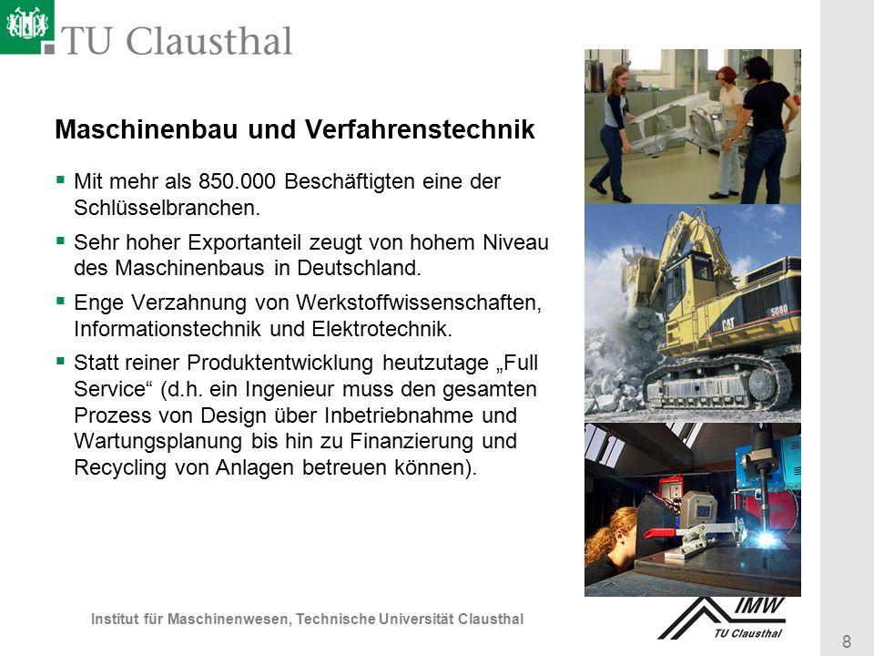 8 Institut für Maschinenwesen, Technische Universität Clausthal Maschinenbau und Verfahrenstechnik  Mit mehr als 850.000 Beschäftigten eine der Schlüsselbranchen.