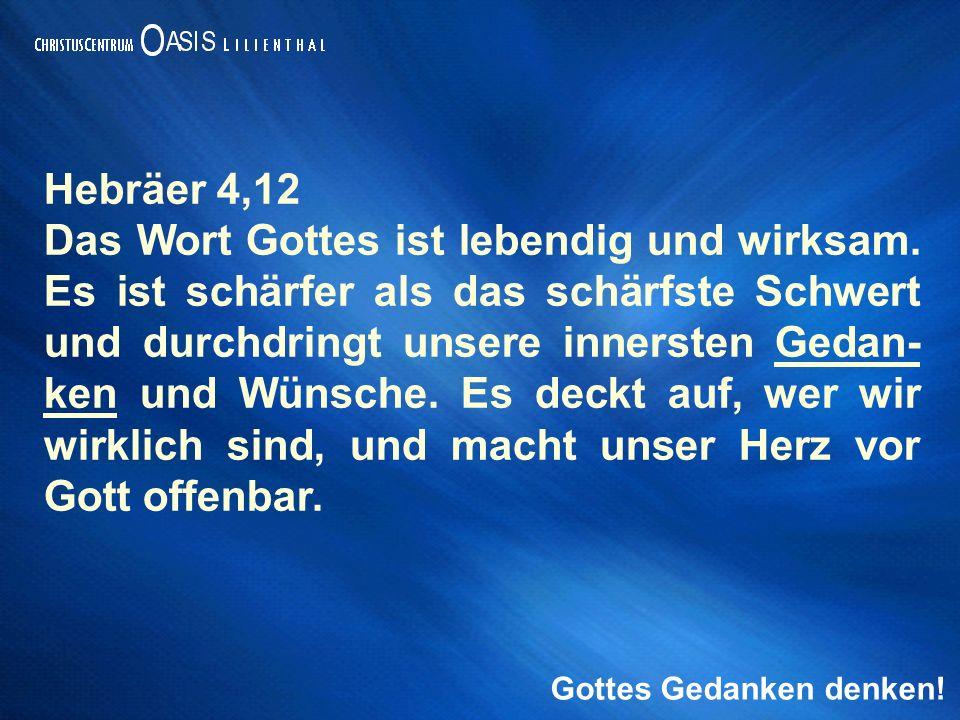 Gottes Gedanken denken. Hebräer 4,12 Das Wort Gottes ist lebendig und wirksam.
