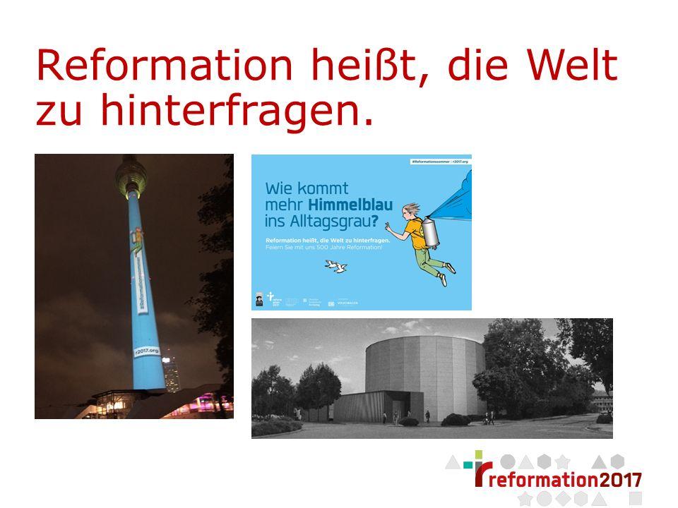 Seite 1 Reformation heißt, die Welt zu hinterfragen.