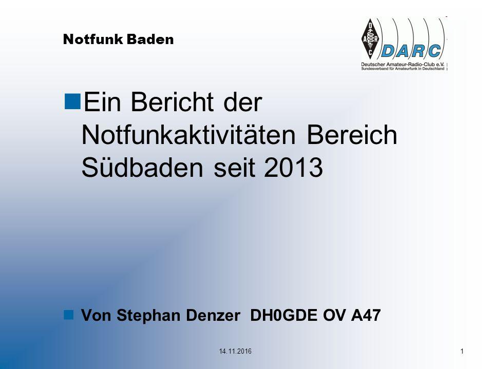 Notfunk Baden nEin Bericht der Notfunkaktivitäten Bereich Südbaden seit 2013 nVon Stephan Denzer DH0GDE OV A47 14.11.20161