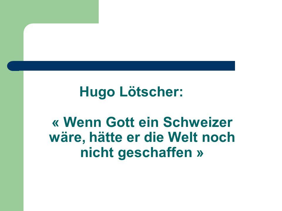 Hugo Lötscher: « Wenn Gott ein Schweizer wäre, hätte er die Welt noch nicht geschaffen »