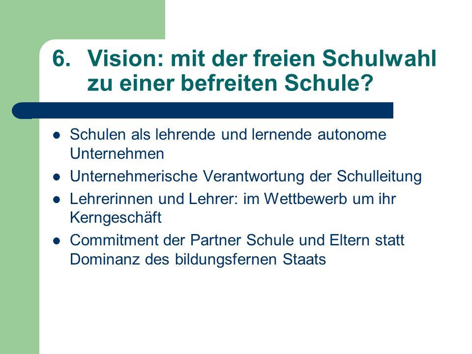 6. Vision: mit der freien Schulwahl zu einer befreiten Schule.
