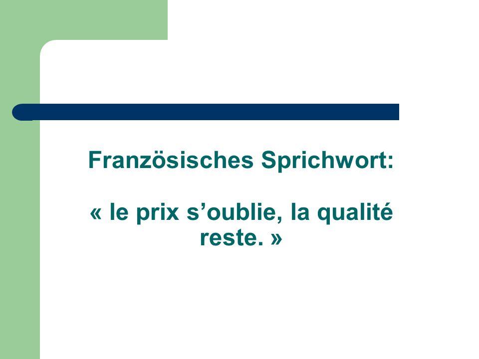 Französisches Sprichwort: « le prix s'oublie, la qualité reste. »