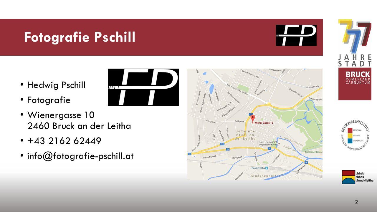 Fotografie Pschill Hedwig Pschill Fotografie Wienergasse 10 2460 Bruck an der Leitha +43 2162 62449 info@fotografie-pschill.at 2