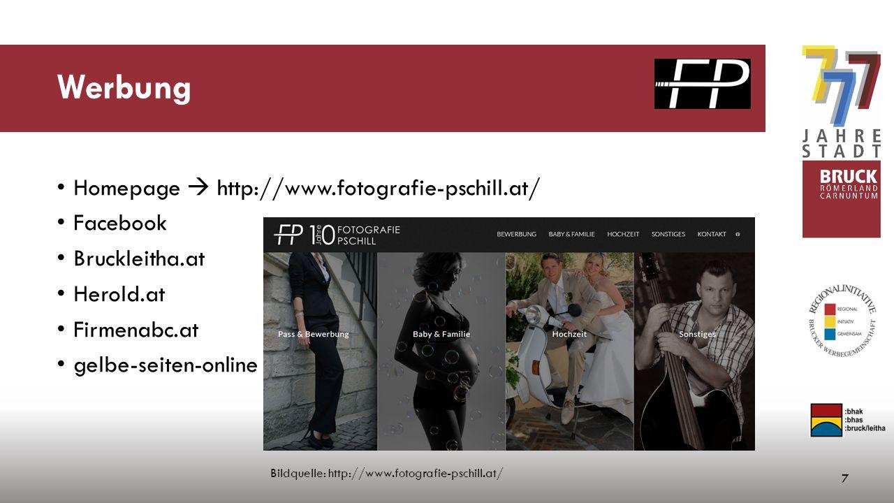 Werbung Homepage  http://www.fotografie-pschill.at/ Facebook Bruckleitha.at Herold.at Firmenabc.at gelbe-seiten-online 7 Bildquelle: http://www.fotografie-pschill.at/