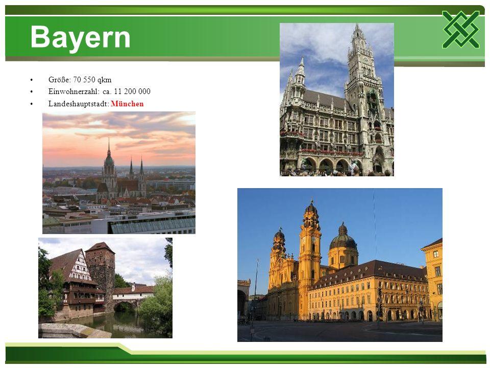 Bayern Größe: 70 550 qkm Einwohnerzahl: ca. 11 200 000 Landeshauptstadt: München