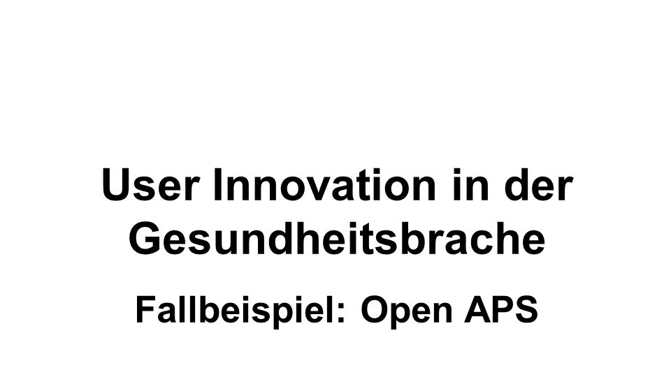 User Innovation in der Gesundheitsbrache Fallbeispiel: Open APS
