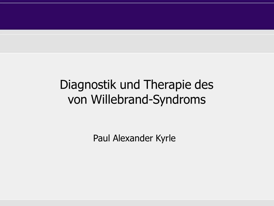 Diagnostik und Therapie des von Willebrand-Syndroms Paul Alexander Kyrle