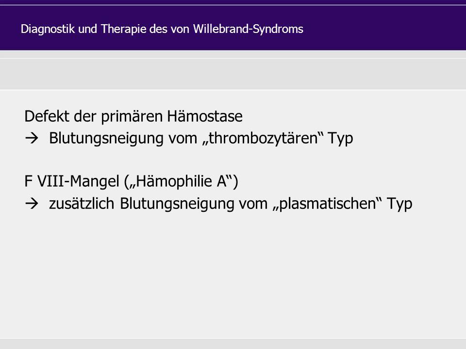 """Defekt der primären Hämostase  Blutungsneigung vom """"thrombozytären Typ F VIII-Mangel (""""Hämophilie A )  zusätzlich Blutungsneigung vom """"plasmatischen Typ Diagnostik und Therapie des von Willebrand-Syndroms"""