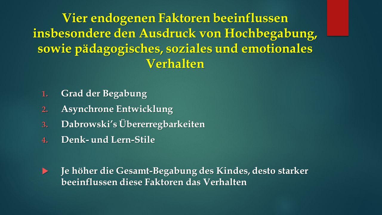 Vier endogenen Faktoren beeinflussen insbesondere den Ausdruck von Hochbegabung, sowie pädagogisches, soziales und emotionales Verhalten 1.