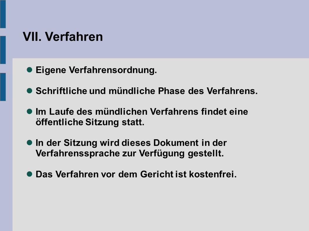 VII. Verfahren Eigene Verfahrensordnung. Schriftliche und mündliche Phase des Verfahrens.