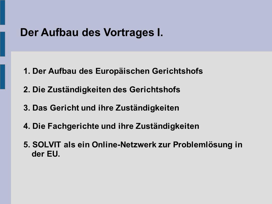 Der Aufbau des Vortrages I. 1. Der Aufbau des Europäischen Gerichtshofs 2.