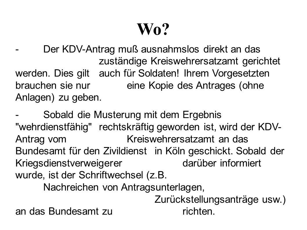 Wo. - Der KDV-Antrag muß ausnahmslos direkt an das zuständige Kreiswehrersatzamt gerichtet werden.