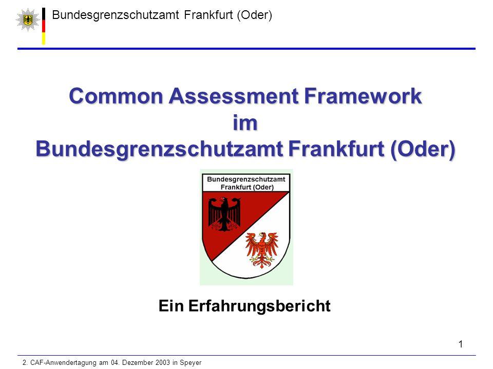 1 Bundesgrenzschutzamt Frankfurt (Oder) Common Assessment Framework im Bundesgrenzschutzamt Frankfurt (Oder) Ein Erfahrungsbericht 2.