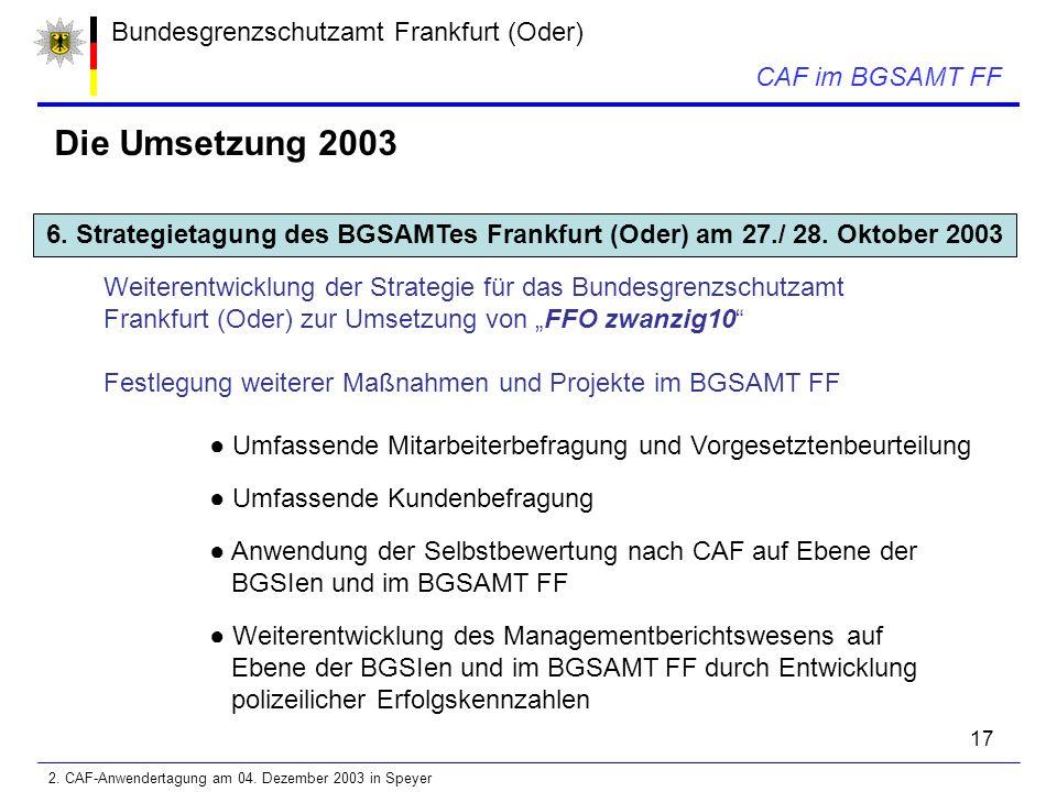 17 Bundesgrenzschutzamt Frankfurt (Oder) CAF im BGSAMT FF Die Umsetzung 2003 6.