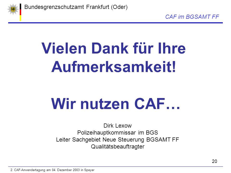 20 Bundesgrenzschutzamt Frankfurt (Oder) CAF im BGSAMT FF Vielen Dank für Ihre Aufmerksamkeit.