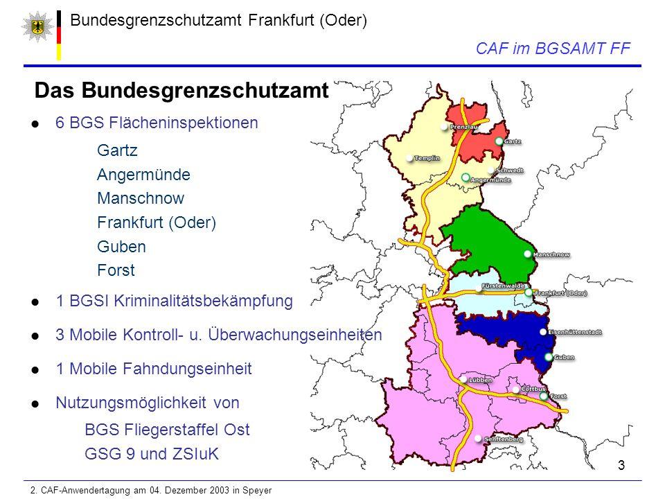 3 Bundesgrenzschutzamt Frankfurt (Oder) CAF im BGSAMT FF 6 BGS Flächeninspektionen Gartz Angermünde Manschnow Frankfurt (Oder) Guben Forst 1 BGSI Kriminalitätsbekämpfung 3 Mobile Kontroll- u.
