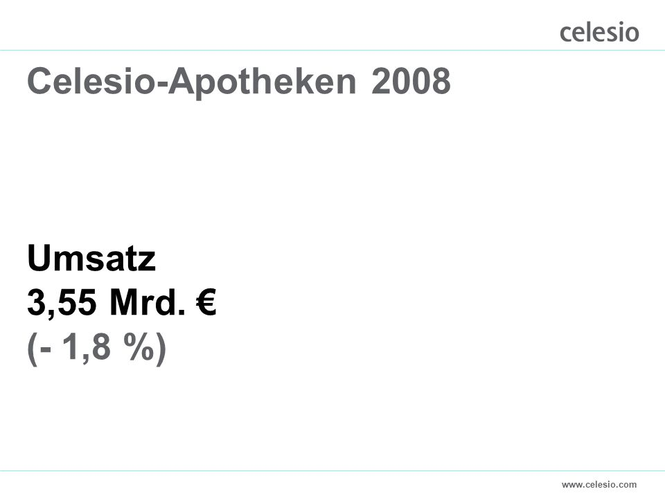 www.celesio.com Celesio-Apotheken 2008 Umsatz 3,55 Mrd. € (- 1,8 %)