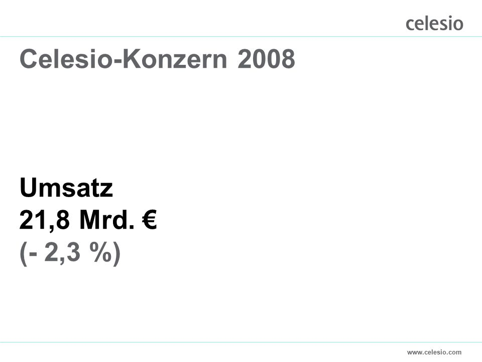 www.celesio.com Celesio-Konzern 2008 Umsatz 21,8 Mrd. € (- 2,3 %)