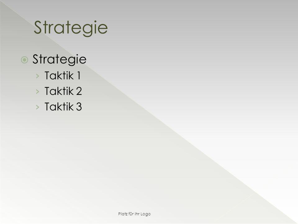  Strategie › Taktik 1 › Taktik 2 › Taktik 3 Strategie Platz für Ihr Logo