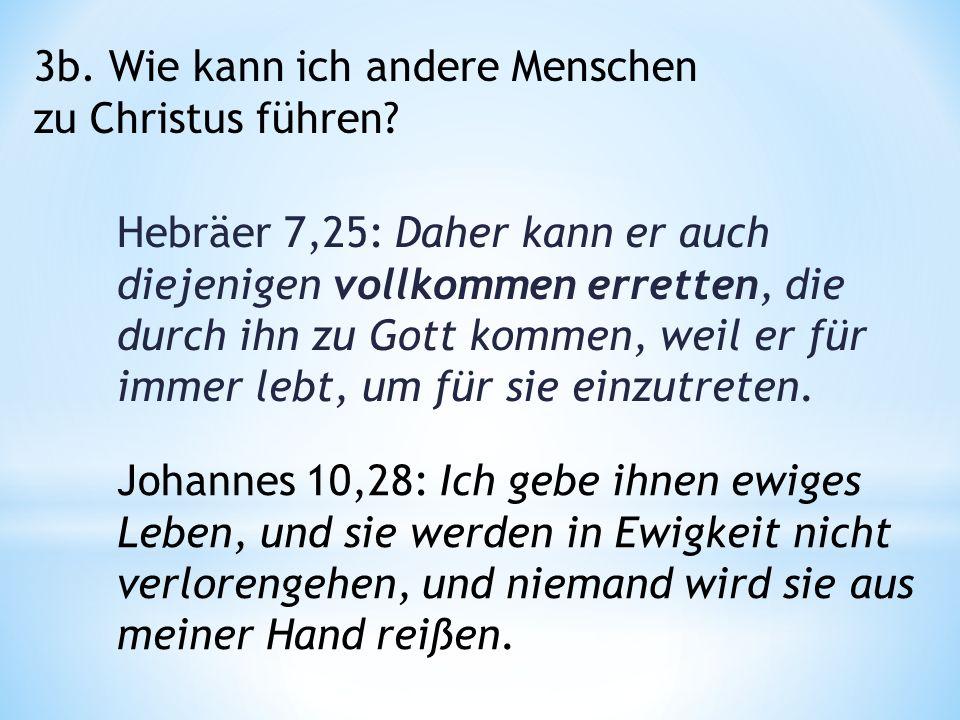 Hebräer 7,25: Daher kann er auch diejenigen vollkommen erretten, die durch ihn zu Gott kommen, weil er für immer lebt, um für sie einzutreten.