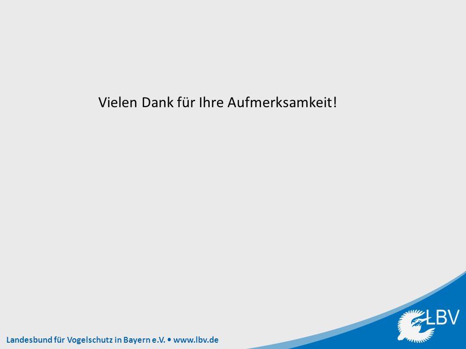 Landesbund für Vogelschutz in Bayern e.V. www.lbv.de Vielen Dank für Ihre Aufmerksamkeit!