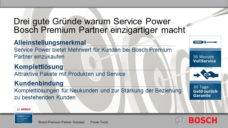 Bosch Premium Partner Konzept Power Tools Alleinstellungsmerkmal Service Power bietet Mehrwert für Kunden bei Bosch Premium Partner einzukaufen Drei gute Gründe warum Service Power Bosch Premium Partner einzigartiger macht Komplettlösung Attraktive Pakete mit Produkten und Service Kundenbindung Komplettlösungen für Neukunden und zur Stärkung der Beziehung zu bestehenden Kunden