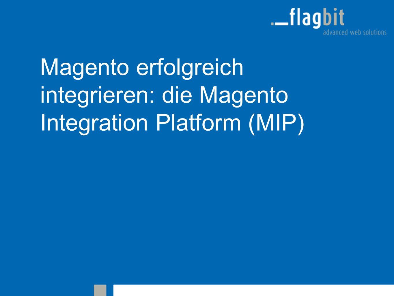 Magento erfolgreich integrieren: die Magento Integration Platform (MIP)