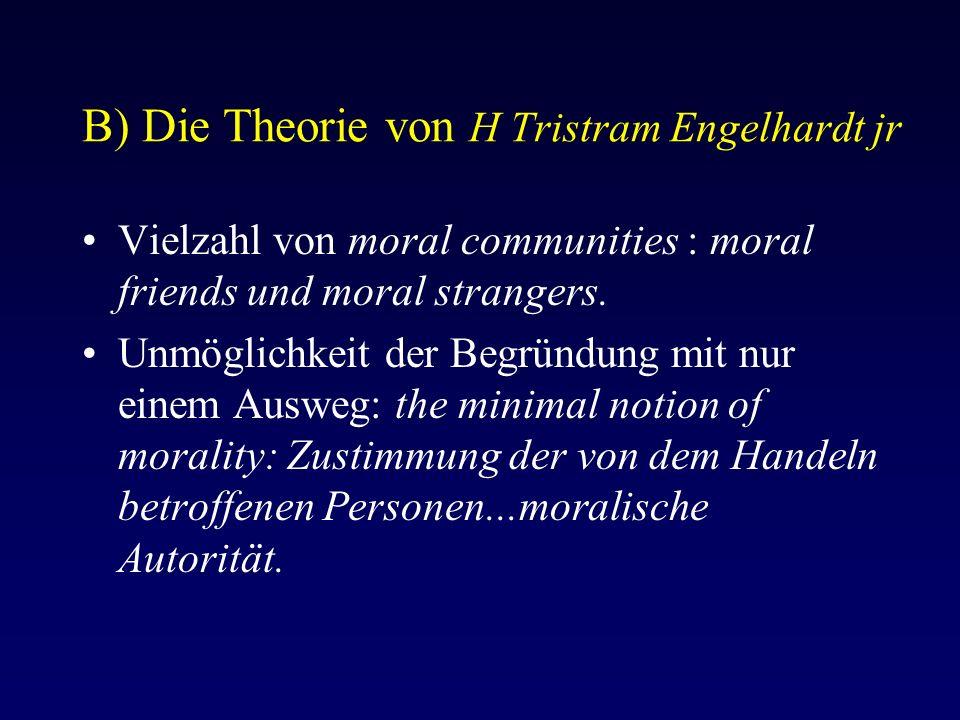 B) Die Theorie von H Tristram Engelhardt jr Vielzahl von moral communities : moral friends und moral strangers.