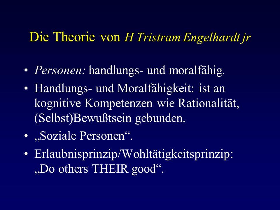 Die Theorie von H Tristram Engelhardt jr Personen: handlungs- und moralfähig.