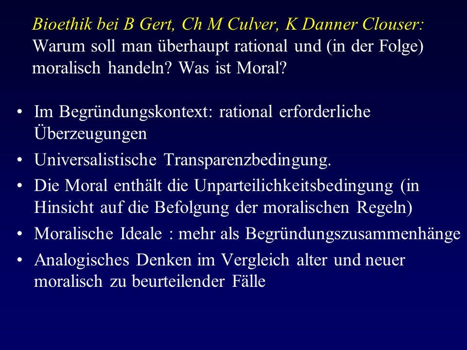 Bioethik bei B Gert, Ch M Culver, K Danner Clouser: Warum soll man überhaupt rational und (in der Folge) moralisch handeln.
