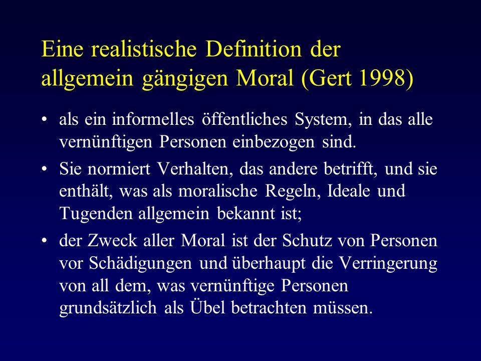 Eine realistische Definition der allgemein gängigen Moral (Gert 1998) als ein informelles öffentliches System, in das alle vernünftigen Personen einbezogen sind.