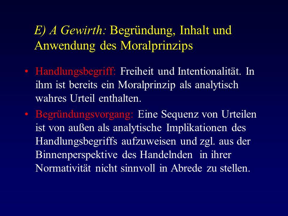 E) A Gewirth: Begründung, Inhalt und Anwendung des Moralprinzips Handlungsbegriff: Freiheit und Intentionalität.