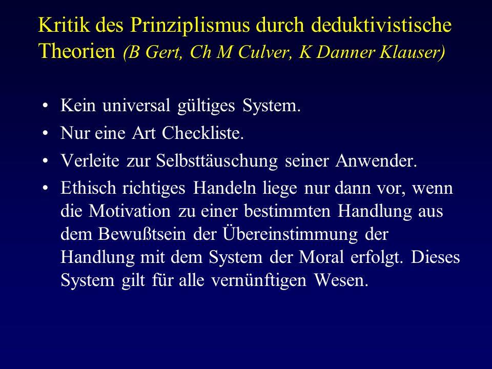 Kritik des Prinziplismus durch deduktivistische Theorien (B Gert, Ch M Culver, K Danner Klauser) Kein universal gültiges System.