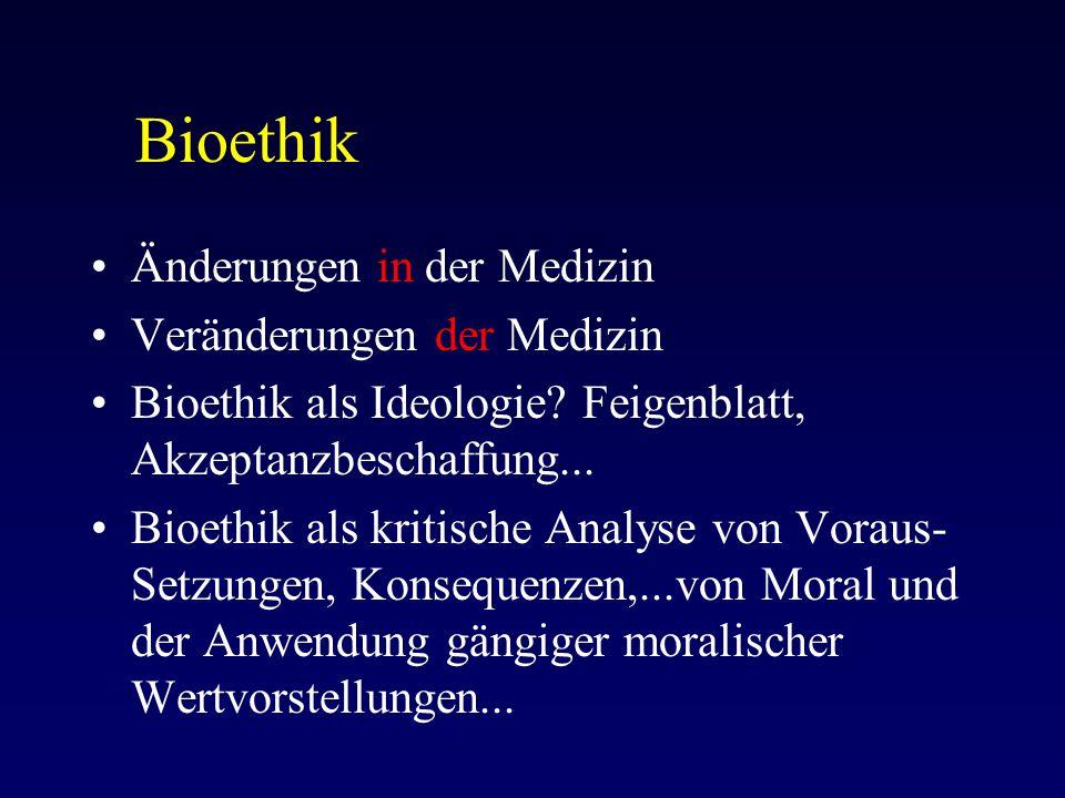 Bioethik Änderungen in der Medizin Veränderungen der Medizin Bioethik als Ideologie.