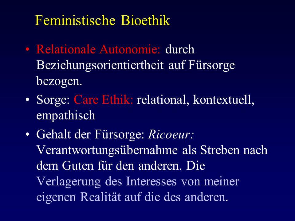 Feministische Bioethik Relationale Autonomie: durch Beziehungsorientiertheit auf Fürsorge bezogen.