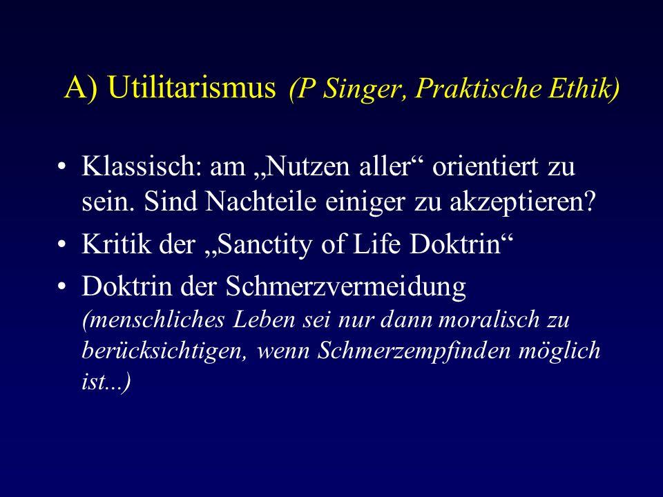 """A) Utilitarismus (P Singer, Praktische Ethik) Klassisch: am """"Nutzen aller orientiert zu sein."""