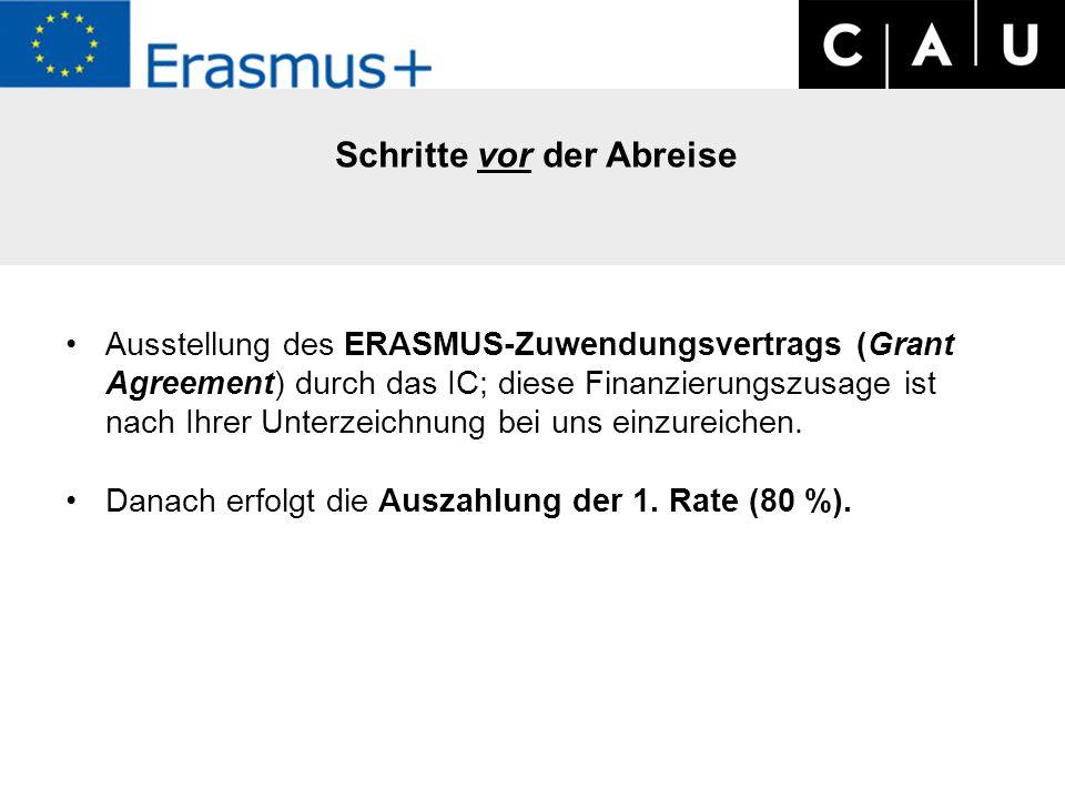 Schritte vor der Abreise Ausstellung des ERASMUS-Zuwendungsvertrags (Grant Agreement) durch das IC; diese Finanzierungszusage ist nach Ihrer Unterzeichnung bei uns einzureichen.