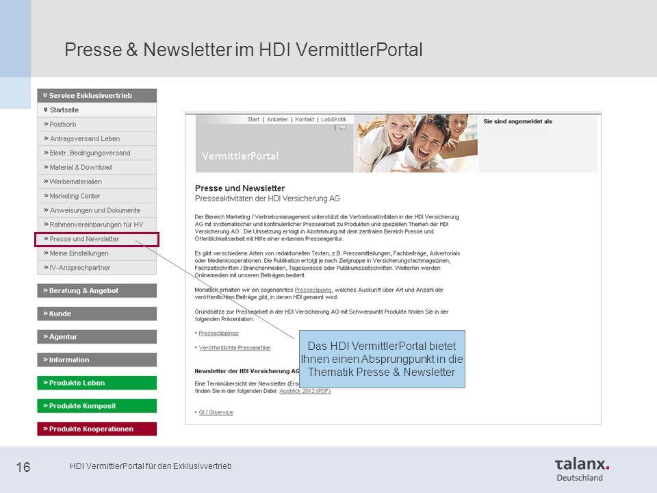 HDI VermittlerPortal für den Exklusivvertrieb 16 Presse & Newsletter im HDI VermittlerPortal Das HDI VermittlerPortal bietet Ihnen einen Absprungpunkt in die Thematik Presse & Newsletter